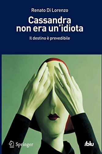 9788847020030: Cassandra non era un'idiota: Il destino è prevedibile (I blu) (Italian Edition)