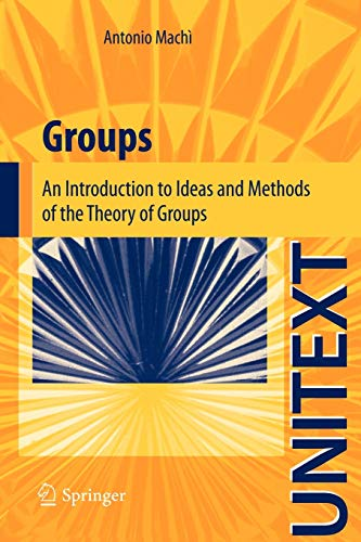 9788847024205: Groups: An Introduction to Ideas and Methods of the Theory of Groups (UNITEXT)