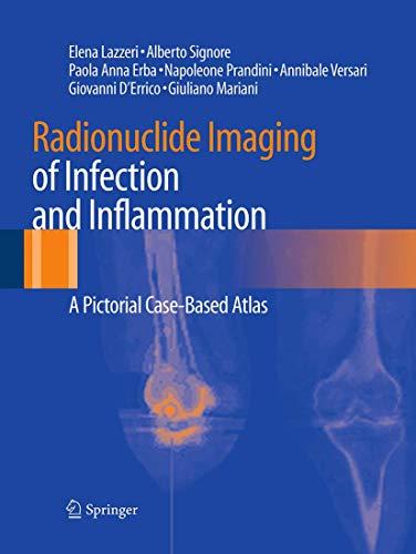 Radionuclide Imaging of Infection and Inflammation: A Pictorial Case-Based Atlas - Elena Lazzeri; Alberto Signore; Paola Anna Erba; Napoleone Prandini; Annibale Versari; Giovanni D?Errico; Giuliano Mariani