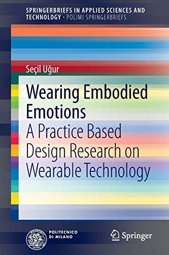 9788847052468: Wearing Embodied Emotions: A Practice Based Design Research on Wearable Technology (SpringerBriefs in Applied Sciences and Technology)