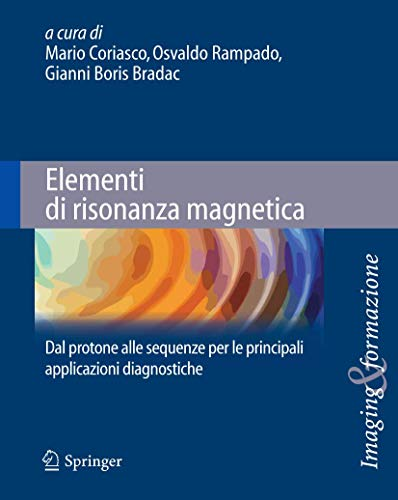 9788847056404: Elementi di risonanza magnetica: Dal protone alle sequenze per le principali applicazioni diagnostiche (Imaging & Formazione) (Italian Edition)