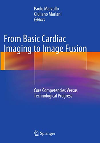 9788847058460: From Basic Cardiac Imaging to Image Fusion: Core Competencies Versus Technological Progress