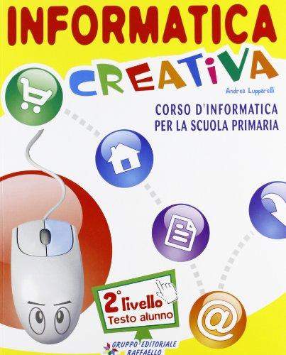 9788847213760: Informatica creativa. Livello 2. Per la Scuola elementare