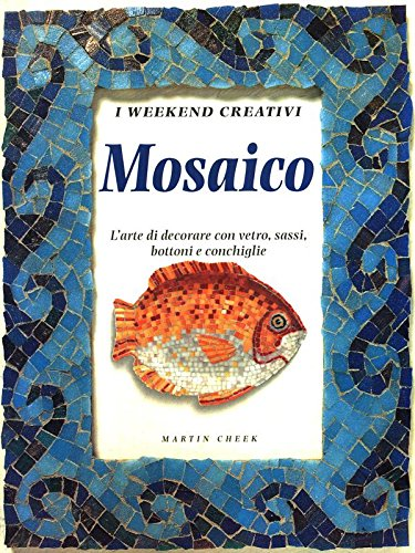 MOSAICO: L'arte di dcorare con vetro sassi, bottoni e conchiglie. (I weekend creativi Series) (8847406870) by Martin Cheek