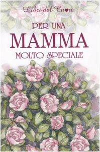 9788847424388: Per una mamma molto speciale