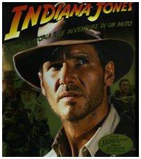 9788847438491: Indiana Jones. La vita, la storia e le avventure di un mito