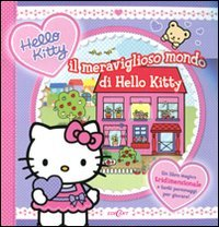 9788847444355: Il meraviglioso mondo di Hello Kitty. Libro pop-up. Ediz. illustrata