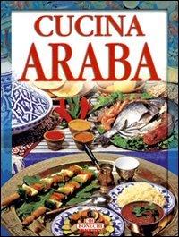 La cucina araba. Egitto-Maghreb-Turchia-Giordania-Libano. Un viaggio gastronomico attrav: Piazzesi,...