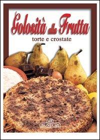 9788847612082: Golosità alla frutta. Torte e crostate