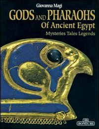 Gods And Pharaohs of Ancient Egypt: Mysteries Tales Legends (Ancient Egypt--History): Bonechi