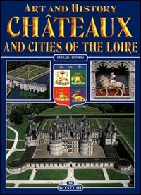 Chateaux and Cities of Loire (Bonechi Art: aa.vv.