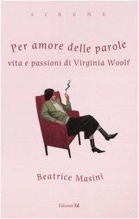 9788847716247: Per amore delle parole. Vita e passioni di Virginia Woolf (Sirene)