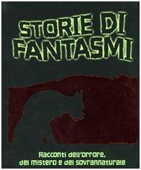 Storie di fantasmi. Racconti dell'orrore, del mistero e del sovrannaturale. Tra gli autori: ...