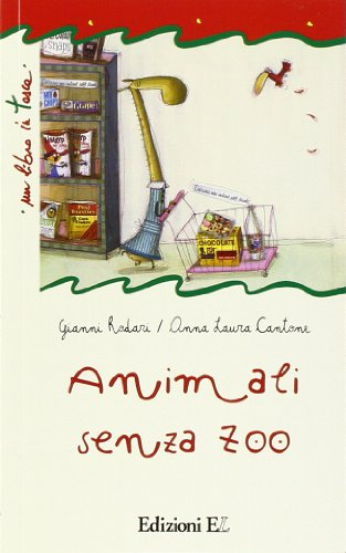 Animali senza zoo. Ediz. illustrata - Rodari, Gianni; Cantone, Anna Laura
