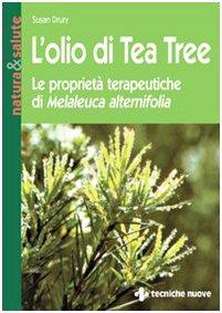 9788848107136: L'olio di tea tree. Le proprietà terapeutiche di Melaleuca alternifolia