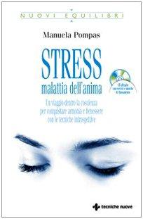 Stress, malattia dell'anima. Con CD Audio: Manuela Pompas
