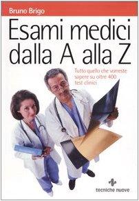 9788848118378: Esami medici dalla A alla Z. Tutto quello che vorreste sapere su oltre 400 test clinici (Le guide della salute)