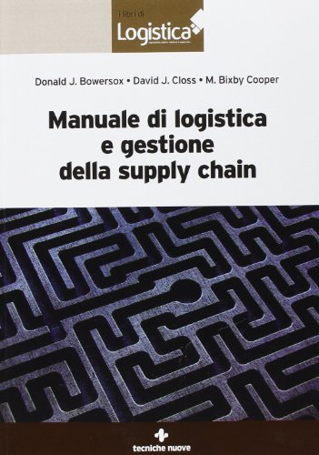 Manuale di logistica e gestione della supply: Bowersox, Donald; Closs,