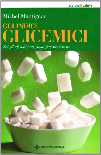 Gli indici glicemici. Scegli gli alimenti giusti per stare bene (8848124992) by [???]