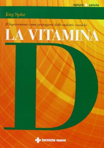9788848127639: La vitamina D. Il superormone: come proteggersi dalle malattie croniche