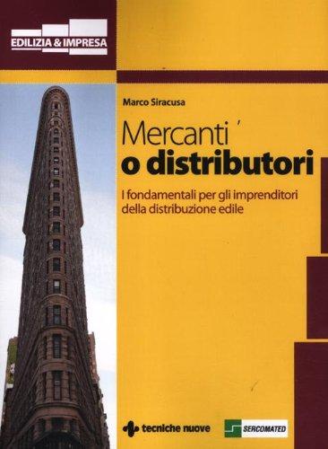 9788848127820: Mercanti o distributori. I fondamentali per gli imprenditori della distribuzione edile