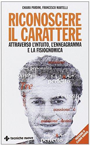 Riconoscere il carattere attraverso l'intuito, l'enneagramma e: Chiara Pardini; Francesco