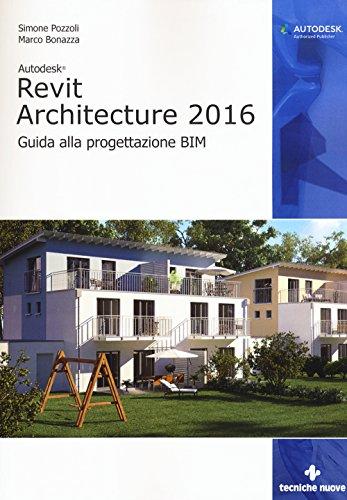 9788848130431: Autodesk Revit Architecture 2016. Guida alla progettazione BIM (AM4 Educational)
