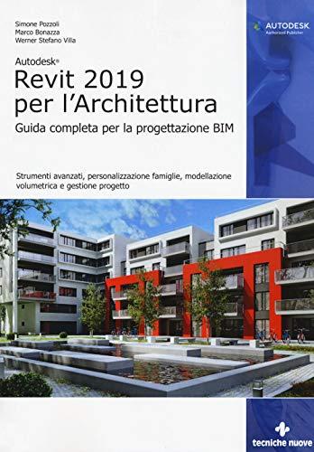 9788848137614: Autodesk Revit Architecture 2019. Guida completa per la progettazione BIM. Strumenti avanzati, personalizzazione famiglie, modellazione volumetrica e gestione progetto