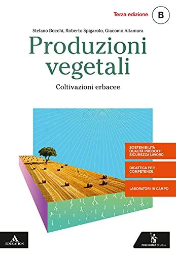 9788848265058: Produzioni vegetali. Vol. B: Coltivazioni erbacee. Per gli Ist. tecnici settore tecnologico indirizzo agraria, agroalimentare e agroindustria. Con e-book. Con espansione online