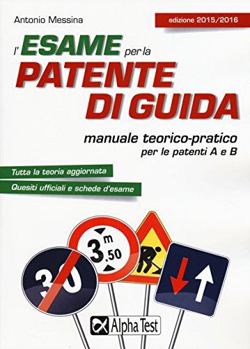 9788848318044: L'esame per la patente di guida. Manuale teorico-pratico per le patenti A e B