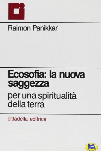 9788848801164: Ecosofia: la nuova saggezza. Per una spiritualità della terra