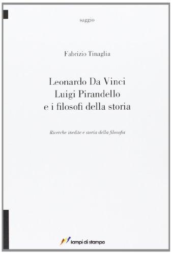9788848807159: Leonardo da Vinci, Luigi Pirandello e i filosofi della storia. Ricerche inedite e storia della filosofia