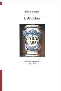 L'Orviétan. Medicina universale 1504-1828 Bassetti, Sandro: Bassetti, Sandro