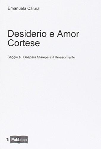 9788848814904: Desiderio e amor cortese. Saggio su Gaspara Stampa e il Rinascimento (TiPubblica)