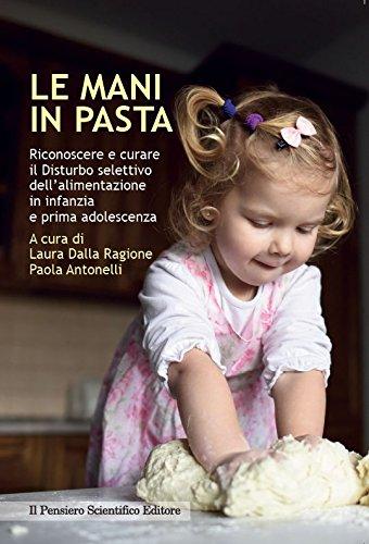 9788849006179: Le mani in pasta. Riconoscere e curare il disturbo selettivo dell'alimentazione in infanzia e prima adolescenza