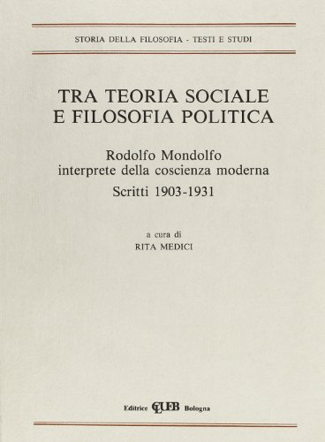 9788849104165: Tra teoria sociale e filosofia politica. Rodolfo Mondolfo, interprete della coscienza moderna. Scritti (1903-1931) (Heuresis. Storia della filosofia)