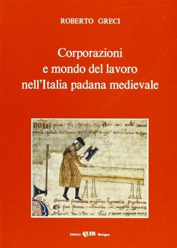 9788849104851: Corporazioni e mondo del lavoro nell'Italia padana medievale