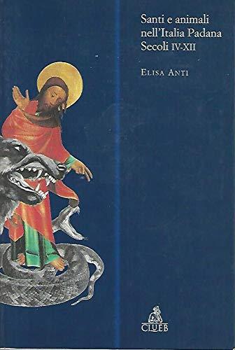 Santi e animali nell'Italia Padana (secoli IV-XII). Prefazione di Paolo Golinelli.: ANTI (...