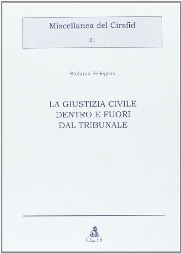 9788849115093: La giustizia civile dentro e fuori dal tribunale (Miscellanea del Cirfid)