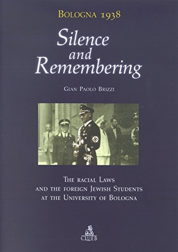 9788849118926: Bologna 1938: silence and remembering. The racial laws and the foreign jewish students at the University of Bologna