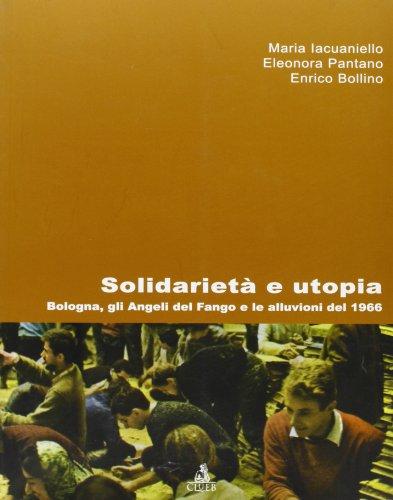 9788849132946: Solidarietà e utopia. Bologna, gli angeli del fango e le alluvioni del 1966