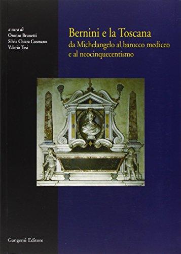 bernini e la toscana da michelangelo al barocco mediceo e al neocinquecentismo