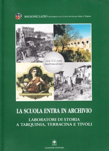 9788849203578: La scuola entra in archivio. Laboratori di storia a Tarquinia, Terracina e Tivoli. Con CD-ROM