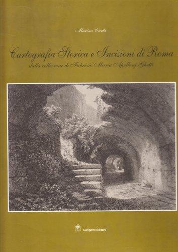 9788849205008: Cartografia storica e incisioni a Roma. Dalla collezione di Fabrizio Maria Apollonj Ghetti