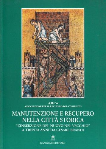 9788849205664: Manutenzione e recupero nella città storica. «L'inserzione del nuovo nel vecchio» a trenta anni da Cesare Brandi (Archeologia e restauro)