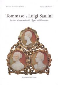 9788849210569: Tommaso e Luigi Saulini. Incisori di cammei nella Roma dell'Ottocento (Arti visive, architettura e urbanistica)