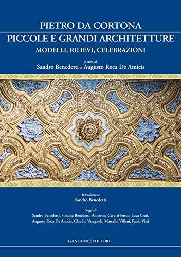 9788849211078: Pietro da Cortona: piccole e grandi architetture. Modelli, rilievi, celebrazioni