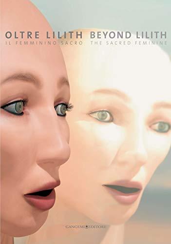Oltre Lilith. Il femminino sacro. Beyond Lilith. The sacred feminine. Catalogo della mostra (...