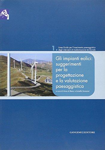 Gli impianti eolici: suggerimenti per la progettazione e la valutazione paesaggistica