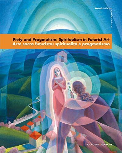 9788849213102: Piety and Pragmatism/ Arte Sacra Futurista: Spiritualism in Futuristic Art/ Spiritualita e Pragmatismo: London, 26 September-23 December 2007